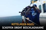Mittelmeer-NGOs: Schiffen droht Beschlagnahmung