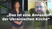 """""""Das ist eine Anexion der Ukrainischen Kirche"""""""